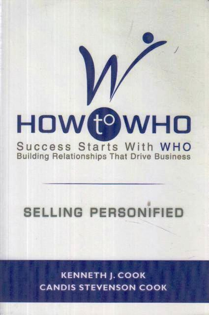 How to Who - Success Starts With Who Building Relationships That Drive Business (personifikovaný prodej)