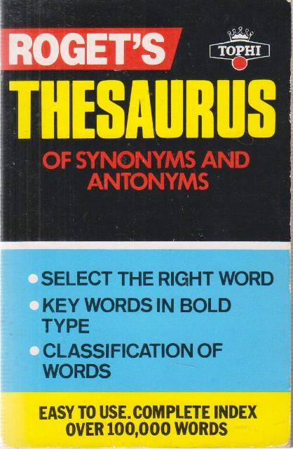 Rogets Thesaurus of Synonyms and Antonyms